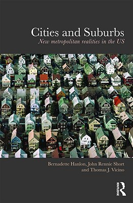 Cities and Suburbs By Hanlon, Bernadette/ Short, John Rennie/ Vicino, Thomas J.