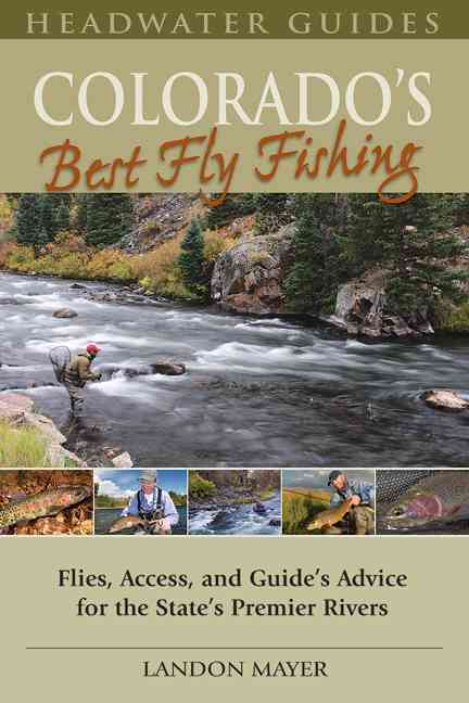 Colorado's Best Fly Fishing By Mayer, Landon